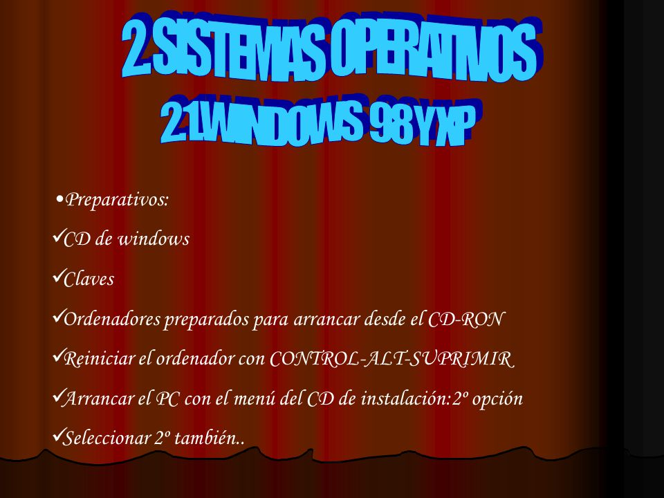 2. SISTEMAS OPERATIVOS 2.1.WINDOWS 98 Y XP Preparativos: CD de windows