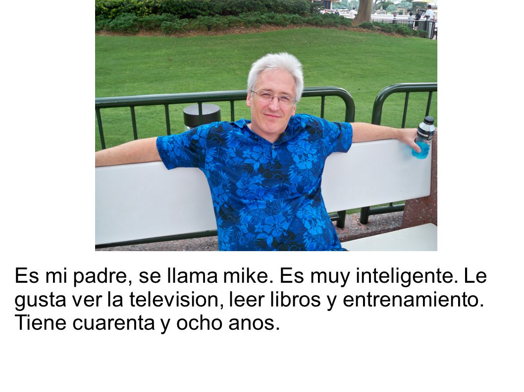 Es mi padre, se llama mike. Es muy inteligente