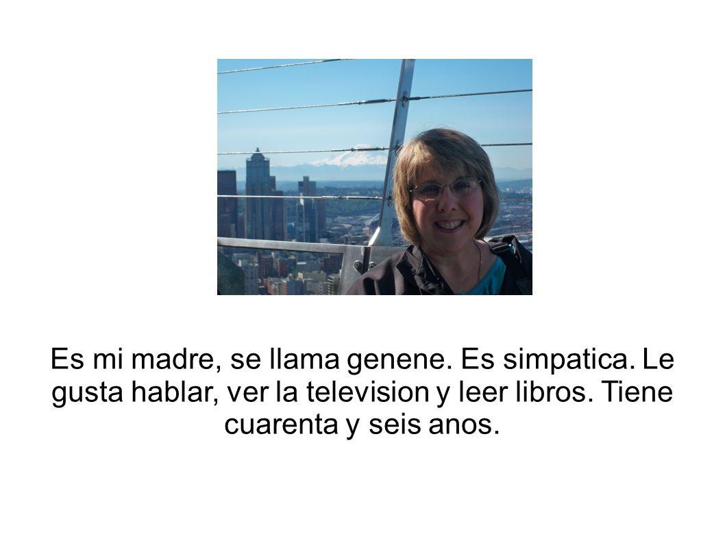 Es mi madre, se llama genene. Es simpatica