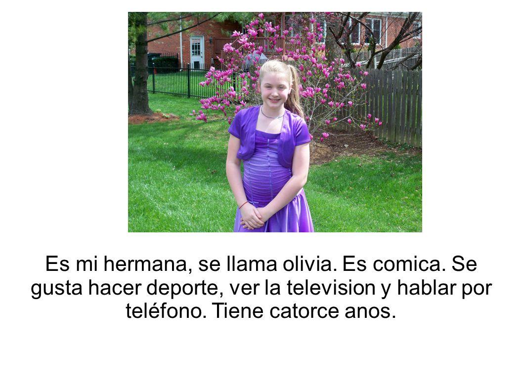 Es mi hermana, se llama olivia. Es comica