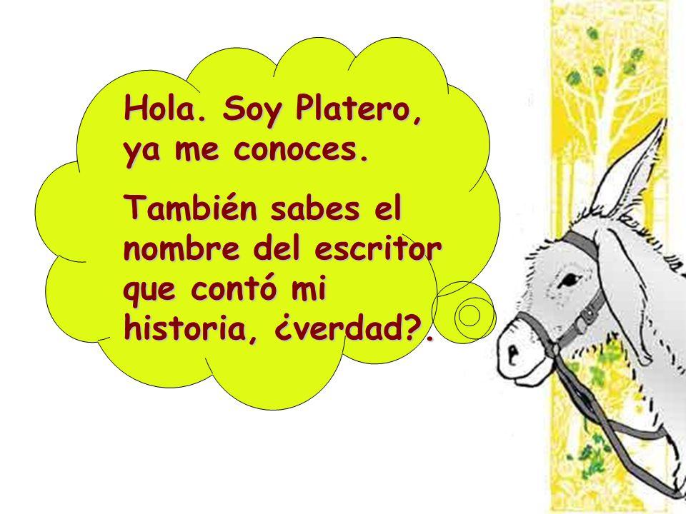Hola. Soy Platero, ya me conoces.