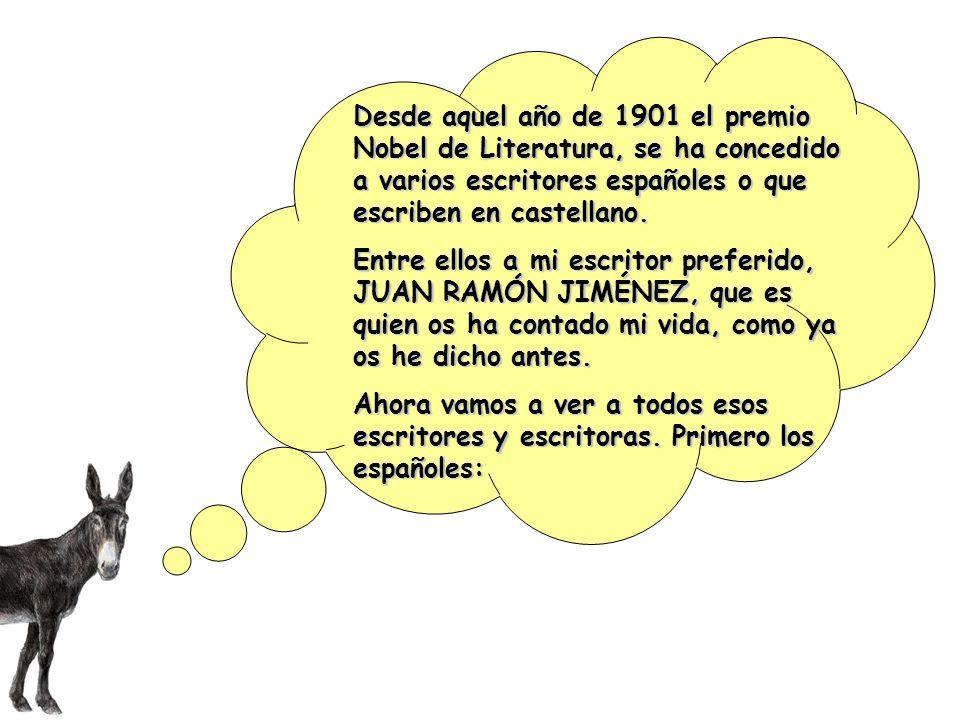 Desde aquel año de 1901 el premio Nobel de Literatura, se ha concedido a varios escritores españoles o que escriben en castellano.