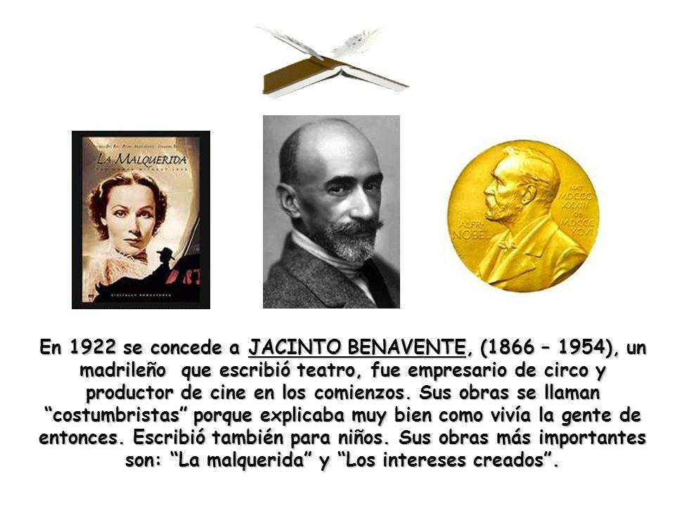 En 1922 se concede a JACINTO BENAVENTE, (1866 – 1954), un madrileño que escribió teatro, fue empresario de circo y productor de cine en los comienzos.