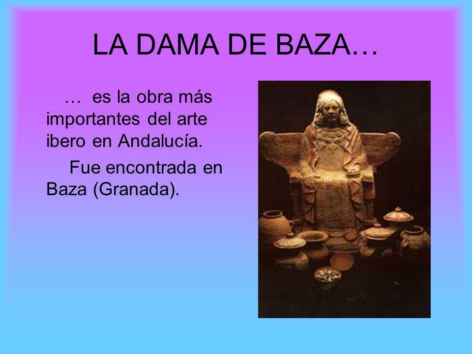LA DAMA DE BAZA… … es la obra más importantes del arte ibero en Andalucía.