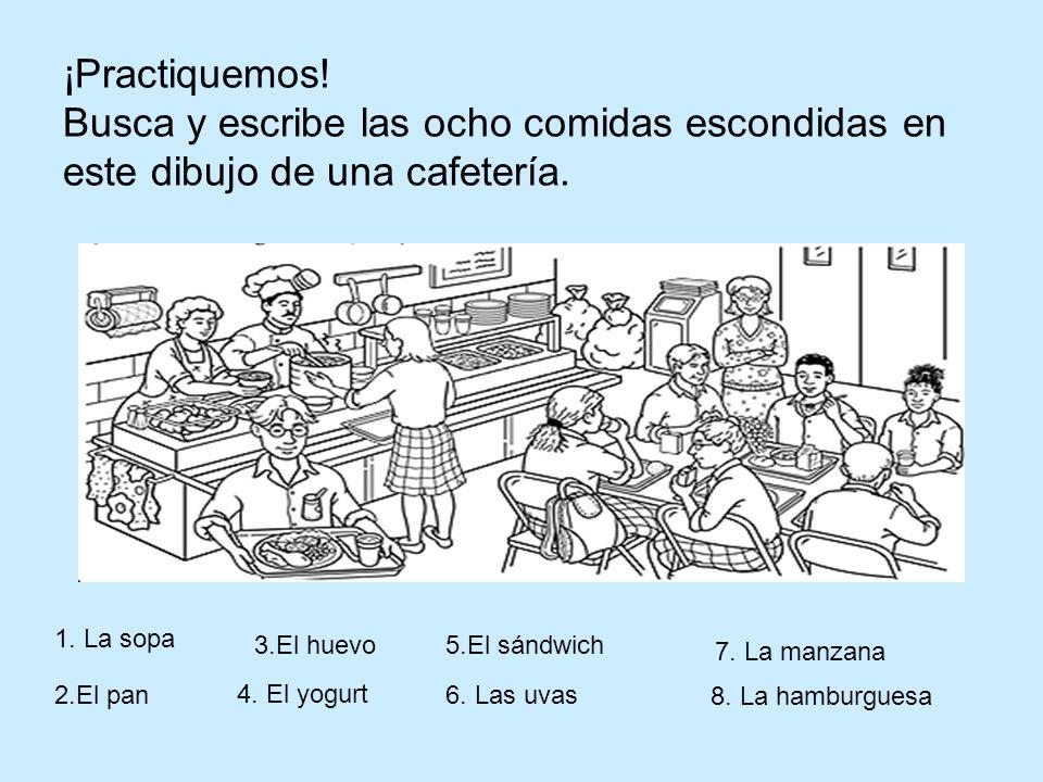 ¡Practiquemos! Busca y escribe las ocho comidas escondidas en este dibujo de una cafetería.