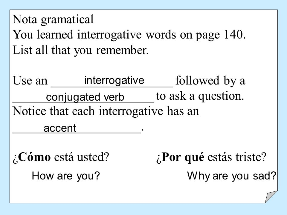 You learned interrogative words on page 140.