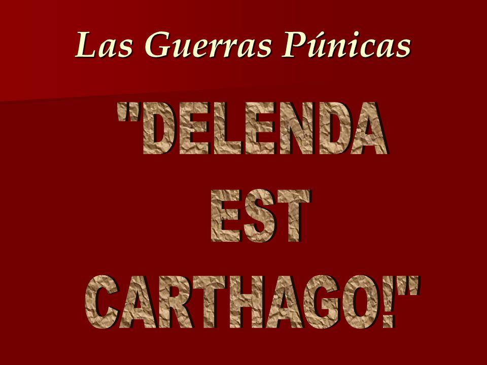 Las Guerras Púnicas DELENDA EST CARTHAGO!