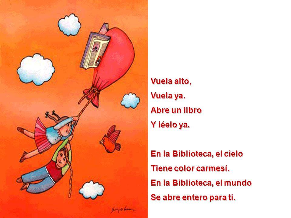 Vuela alto, Vuela ya. Abre un libro. Y léelo ya. En la Biblioteca, el cielo. Tiene color carmesí.