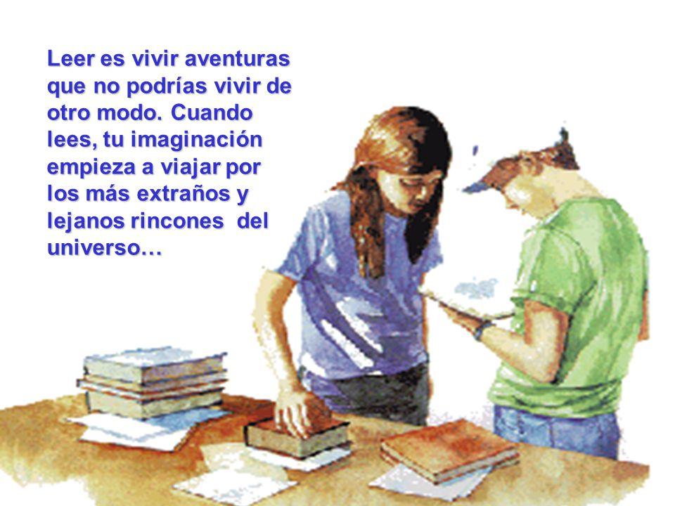 Leer es vivir aventuras que no podrías vivir de otro modo