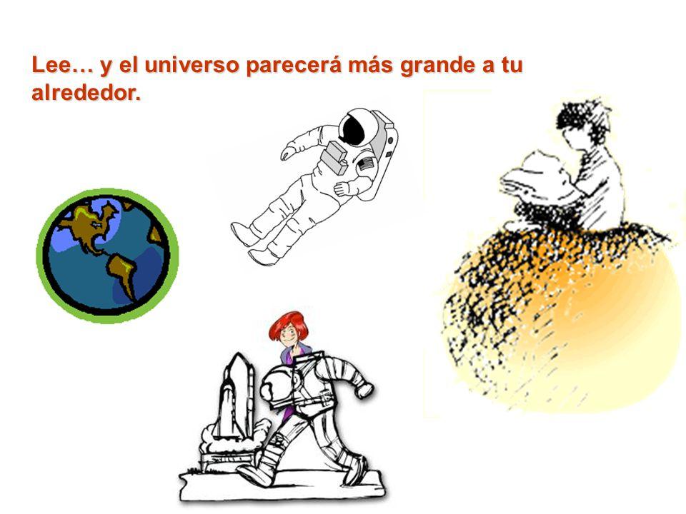 Lee… y el universo parecerá más grande a tu alrededor.