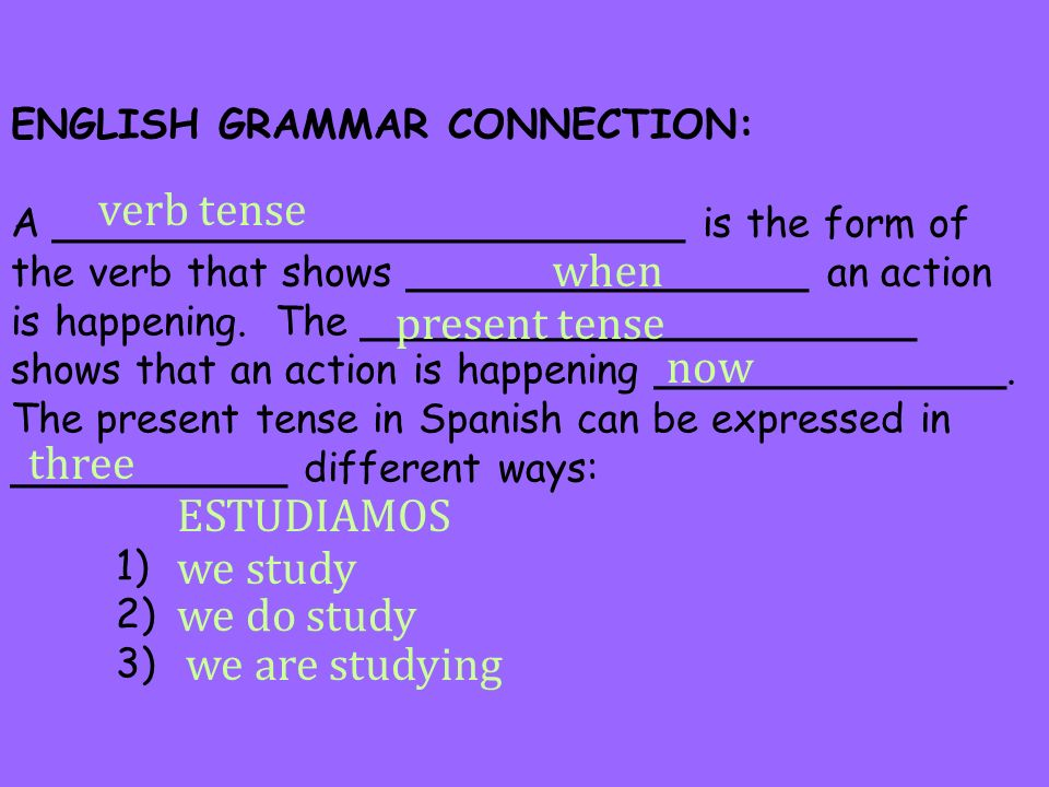 verb tense when present tense now three ESTUDIAMOS we study