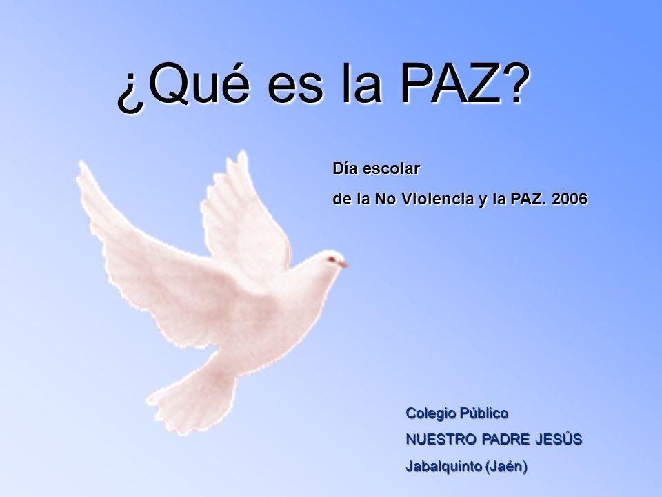 ¿Qué es la PAZ Día escolar de la No Violencia y la PAZ. 2006