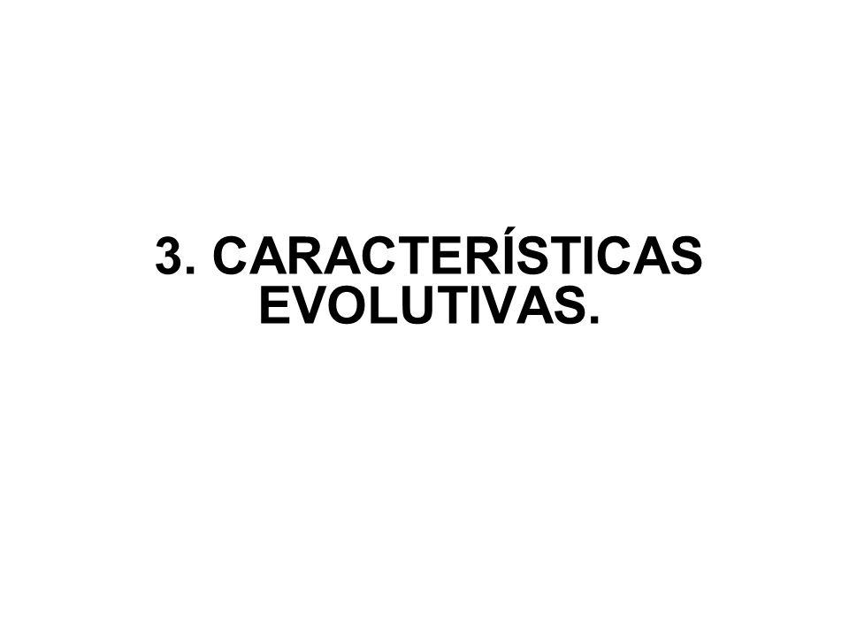 3. CARACTERÍSTICAS EVOLUTIVAS.