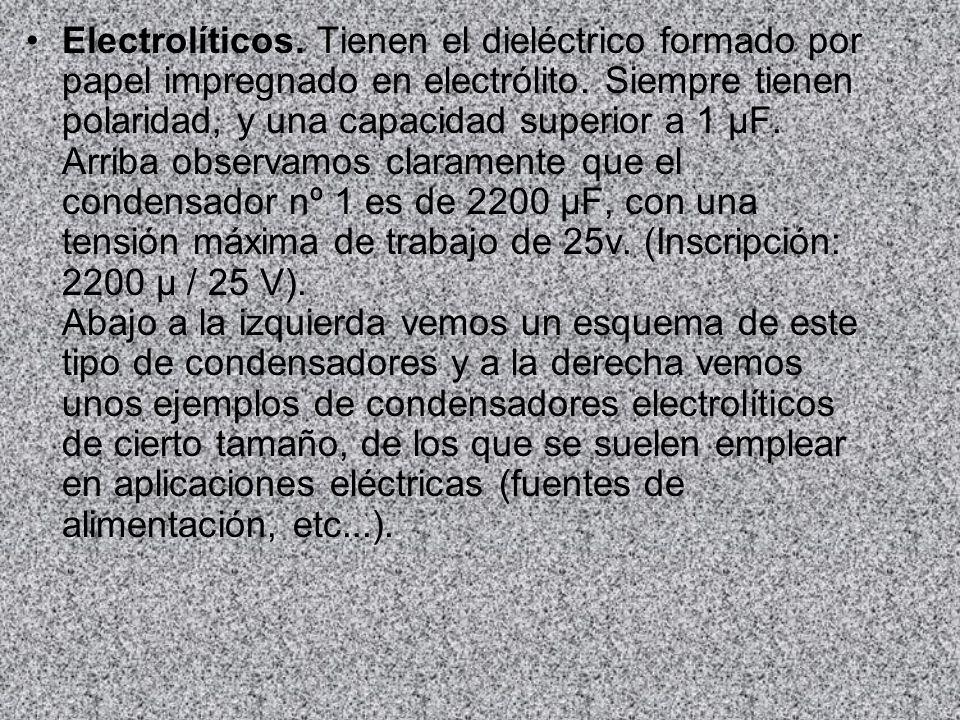 Electrolíticos. Tienen el dieléctrico formado por papel impregnado en electrólito.