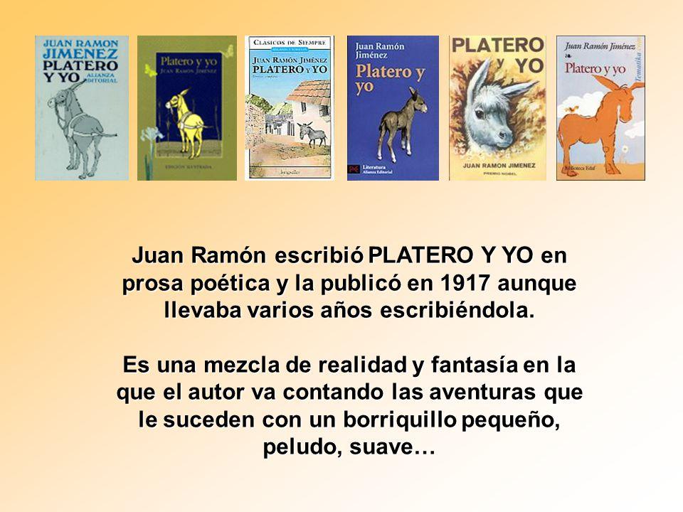 Juan Ramón escribió PLATERO Y YO en prosa poética y la publicó en 1917 aunque llevaba varios años escribiéndola.