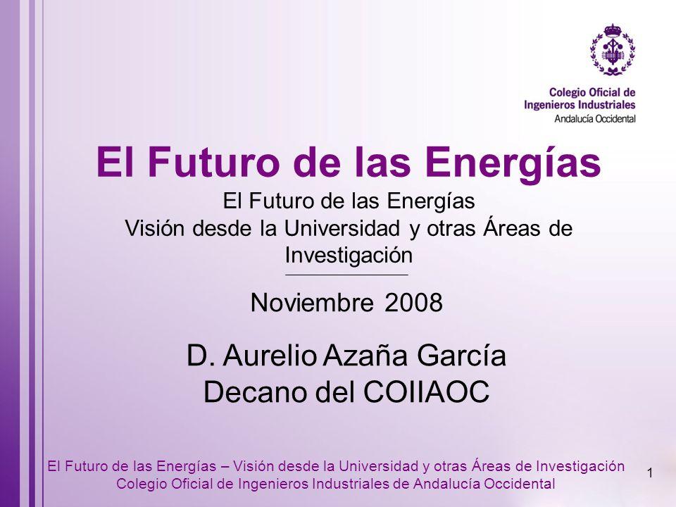 El Futuro de las Energías El Futuro de las Energías Visión desde la Universidad y otras Áreas de Investigación