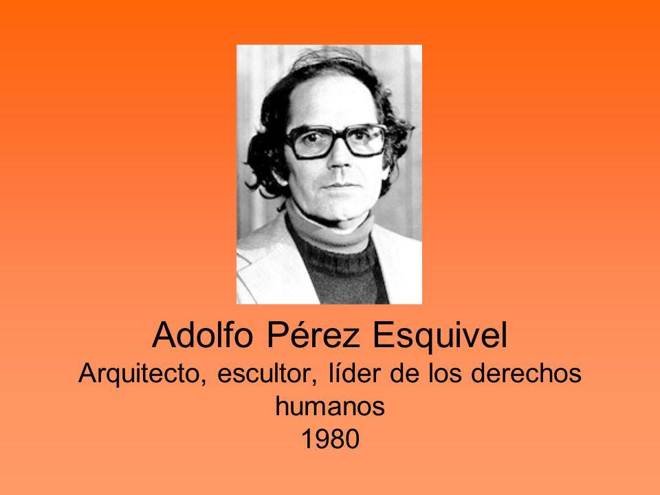 Adolfo Pérez Esquivel Arquitecto, escultor, líder de los derechos humanos 1980