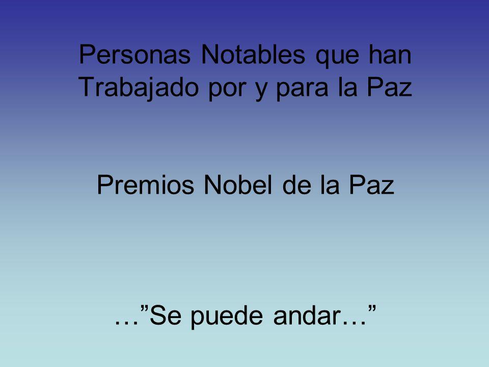 Personas Notables que han Trabajado por y para la Paz Premios Nobel de la Paz … Se puede andar…