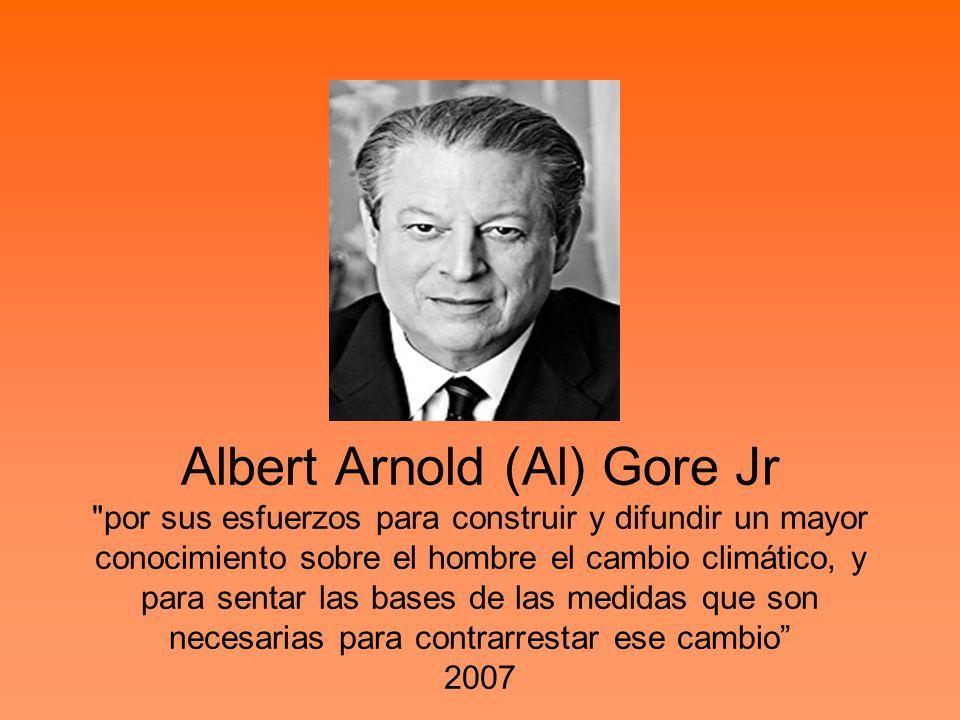 Albert Arnold (Al) Gore Jr por sus esfuerzos para construir y difundir un mayor conocimiento sobre el hombre el cambio climático, y para sentar las bases de las medidas que son necesarias para contrarrestar ese cambio 2007