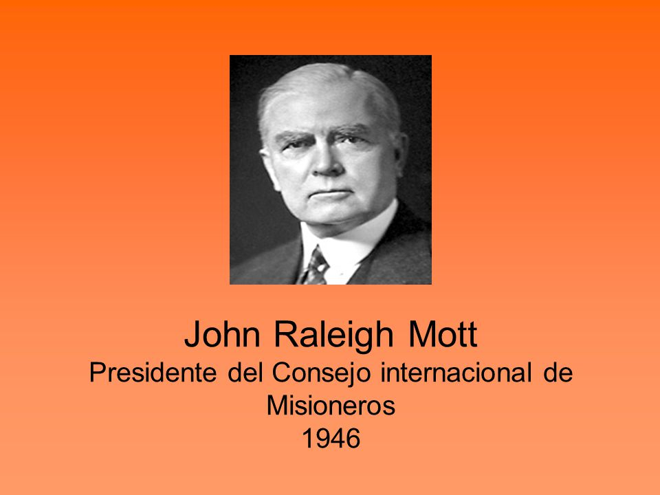 John Raleigh Mott Presidente del Consejo internacional de Misioneros 1946