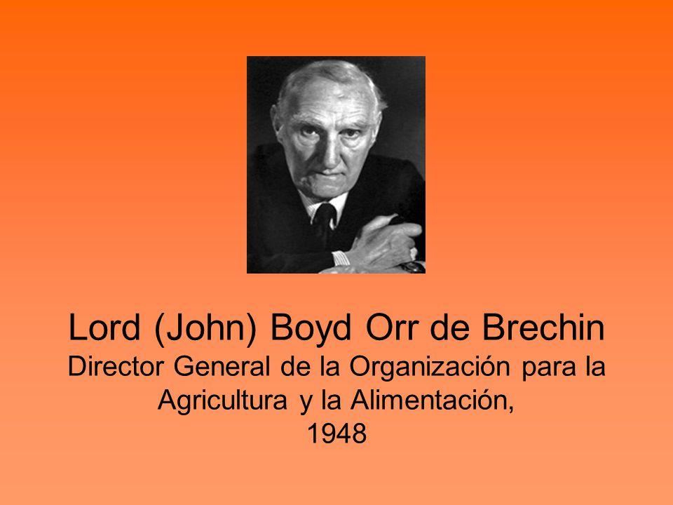 Lord (John) Boyd Orr de Brechin Director General de la Organización para la Agricultura y la Alimentación, 1948