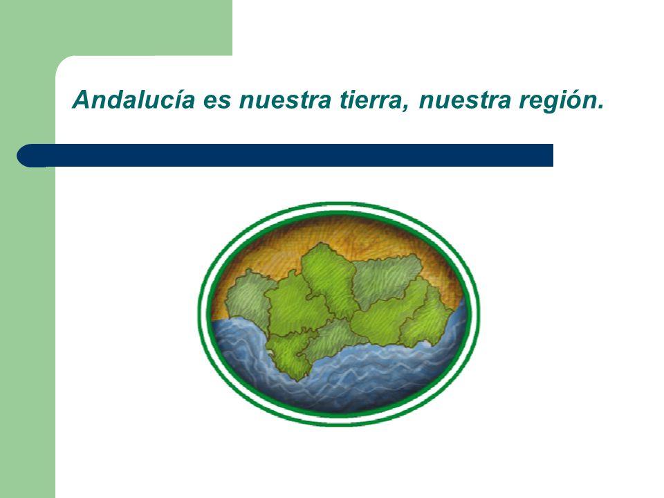 Andalucía es nuestra tierra, nuestra región.