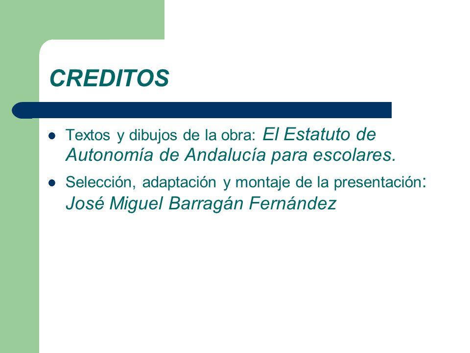 CREDITOS Textos y dibujos de la obra: El Estatuto de Autonomía de Andalucía para escolares.