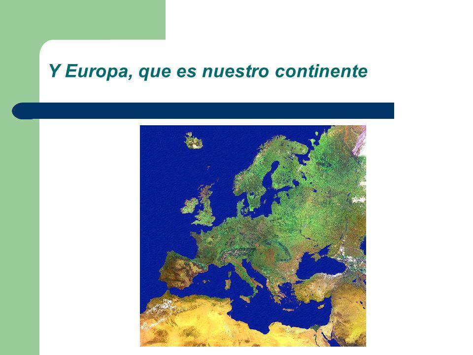 Y Europa, que es nuestro continente