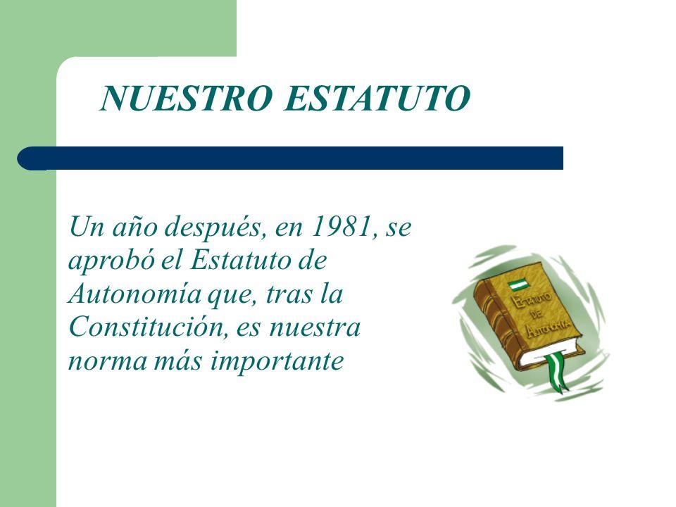NUESTRO ESTATUTO Un año después, en 1981, se aprobó el Estatuto de Autonomía que, tras la Constitución, es nuestra norma más importante.