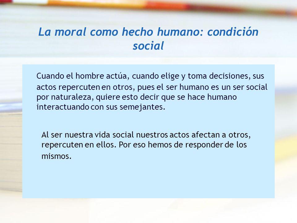 La moral como hecho humano: condición social
