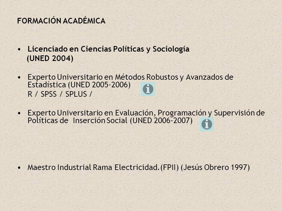 FORMACIÓN ACADÉMICA Licenciado en Ciencias Políticas y Sociología. (UNED 2004)