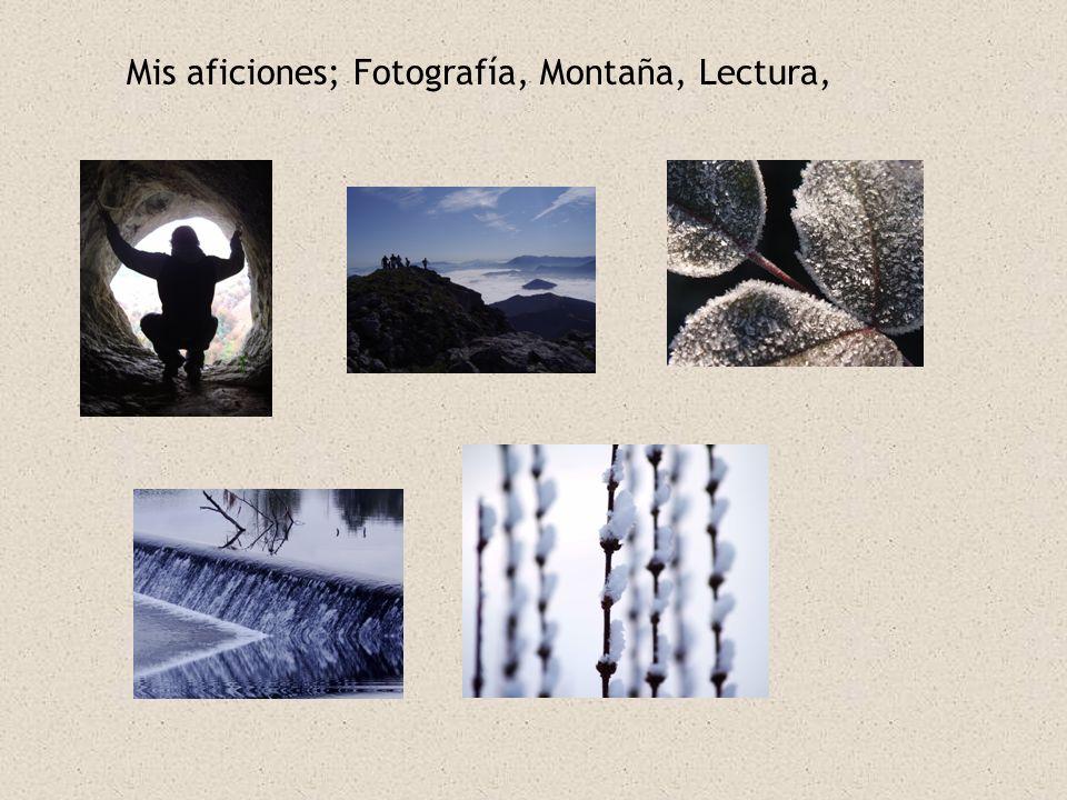 Mis aficiones; Fotografía, Montaña, Lectura,