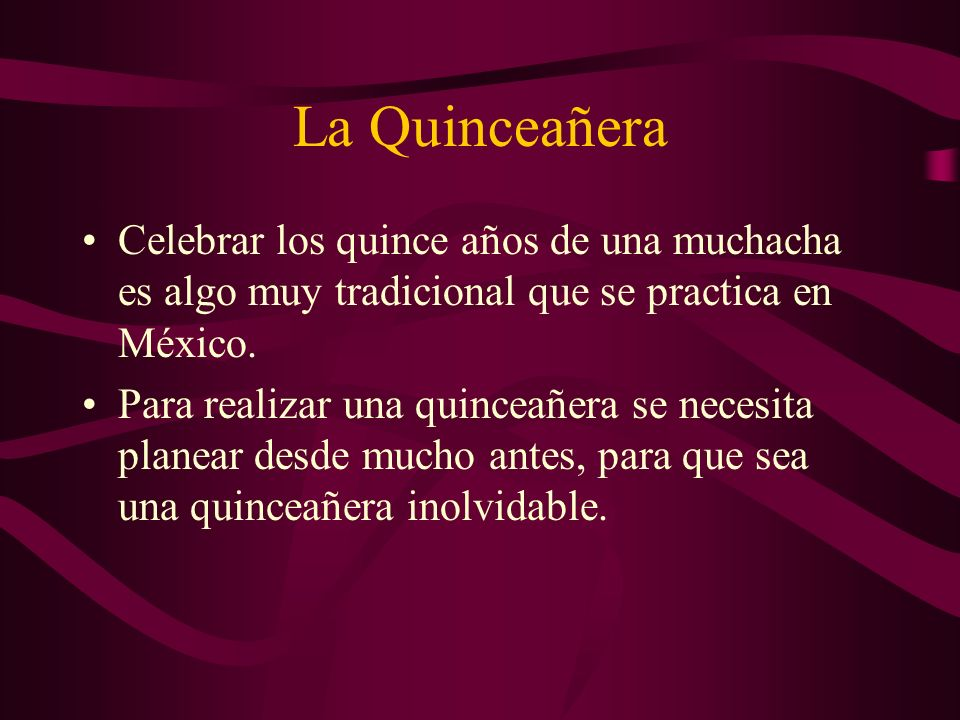 La Quinceañera Celebrar los quince años de una muchacha es algo muy tradicional que se practica en México.