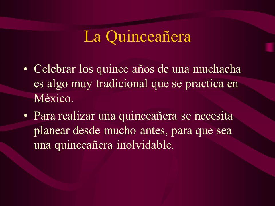 La QuinceañeraCelebrar los quince años de una muchacha es algo muy tradicional que se practica en México.