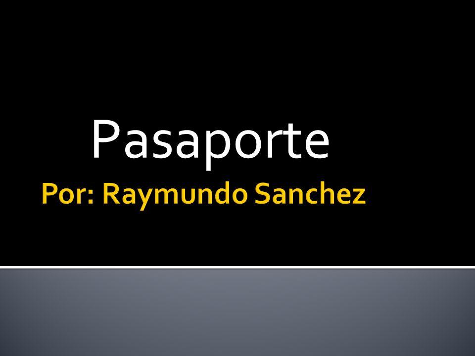 Pasaporte Por: Raymundo Sanchez