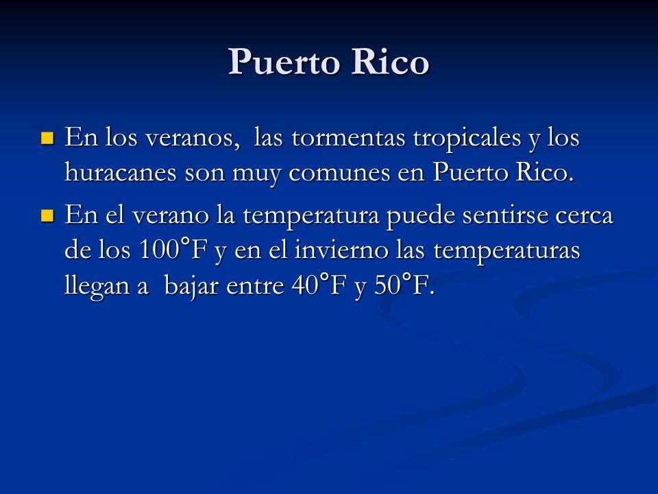 Puerto Rico En los veranos, las tormentas tropicales y los huracanes son muy comunes en Puerto Rico.