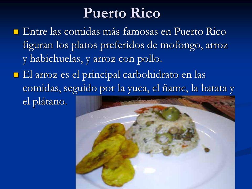 Puerto Rico Entre las comidas más famosas en Puerto Rico figuran los platos preferidos de mofongo, arroz y habichuelas, y arroz con pollo.