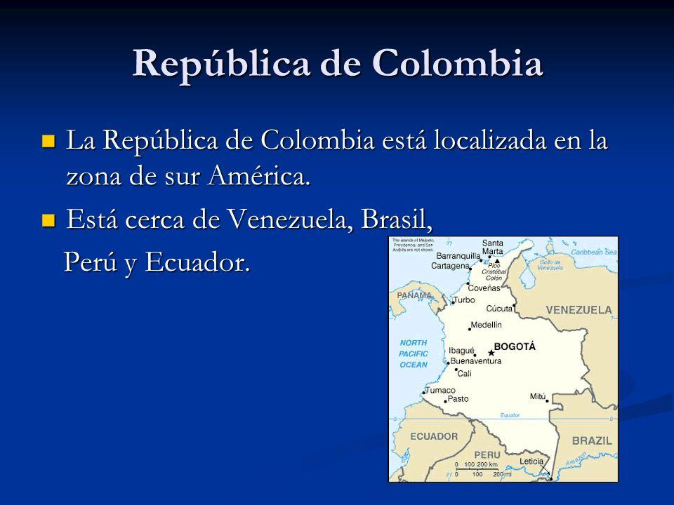 República de Colombia La República de Colombia está localizada en la zona de sur América. Está cerca de Venezuela, Brasil,
