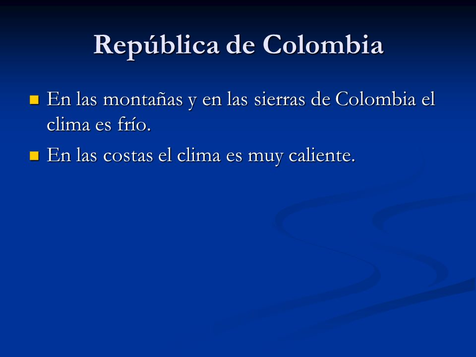 República de ColombiaEn las montañas y en las sierras de Colombia el clima es frío.