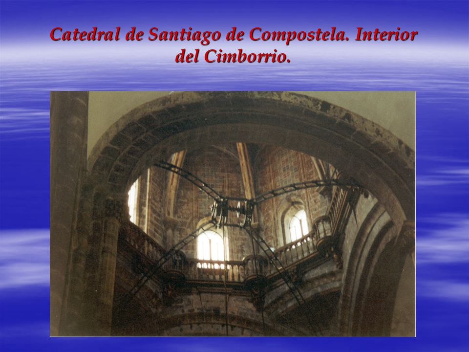 Catedral de Santiago de Compostela. Interior del Cimborrio.