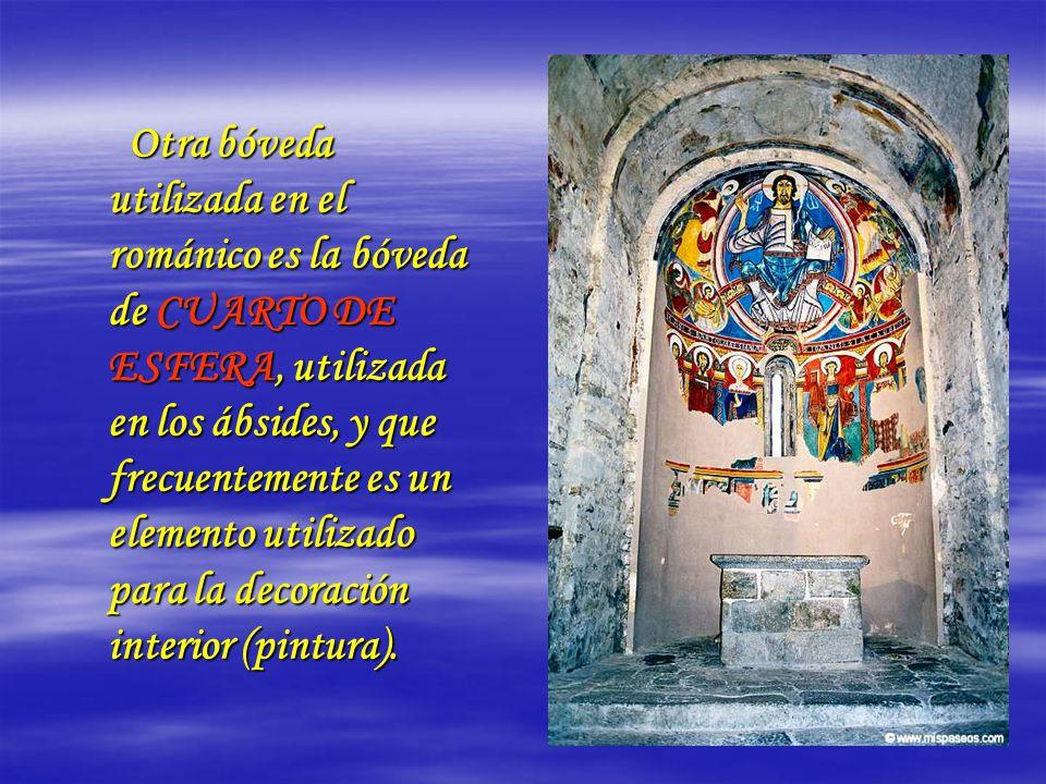 Otra bóveda utilizada en el románico es la bóveda de CUARTO DE ESFERA, utilizada en los ábsides, y que frecuentemente es un elemento utilizado para la decoración interior (pintura).