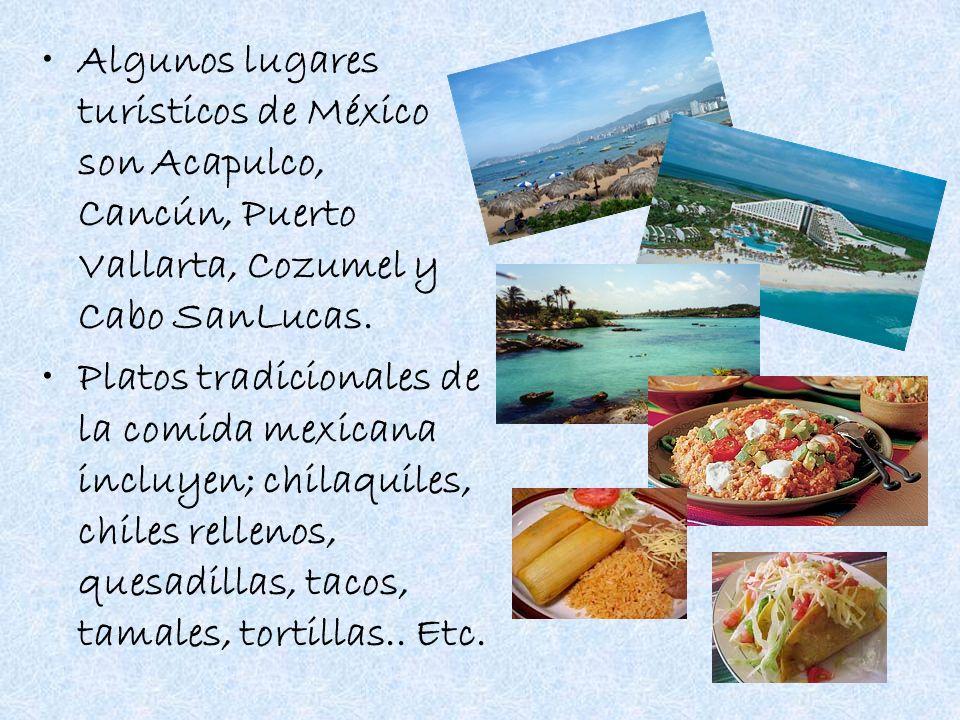 Algunos lugares turisticos de México son Acapulco, Cancún, Puerto Vallarta, Cozumel y Cabo SanLucas.