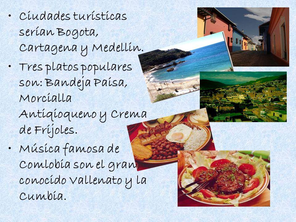 Ciudades turísticas serían Bogota, Cartagena y Medellin.
