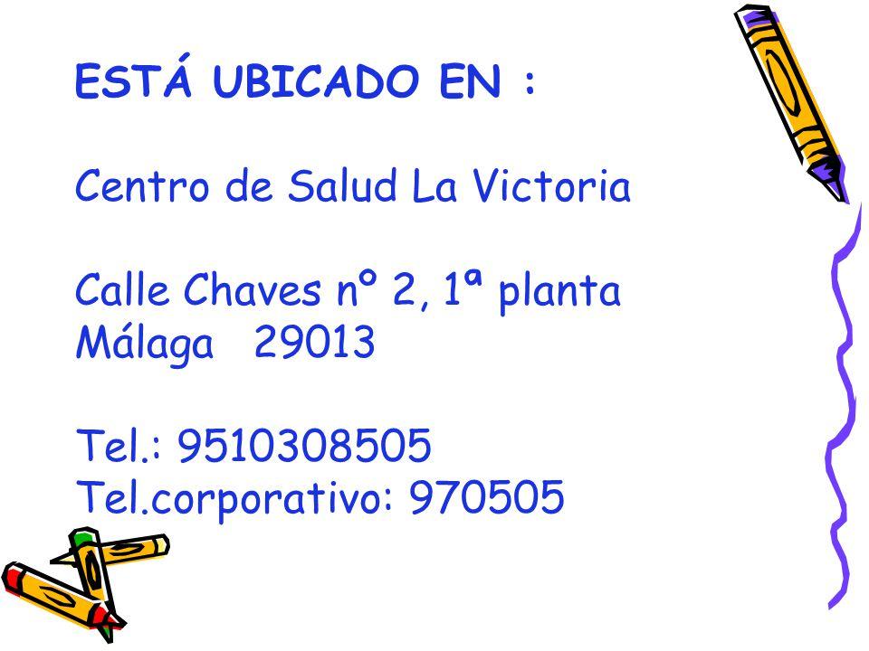 ESTÁ UBICADO EN : Centro de Salud La Victoria. Calle Chaves nº 2, 1ª planta. Málaga 29013. Tel.: 9510308505.
