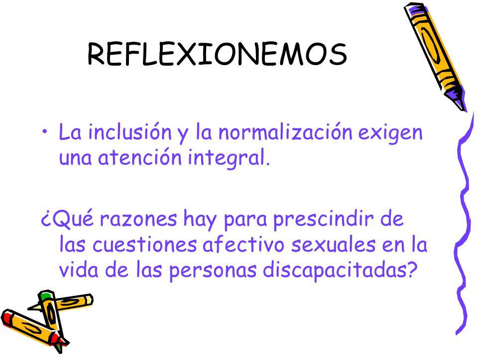REFLEXIONEMOS La inclusión y la normalización exigen una atención integral.