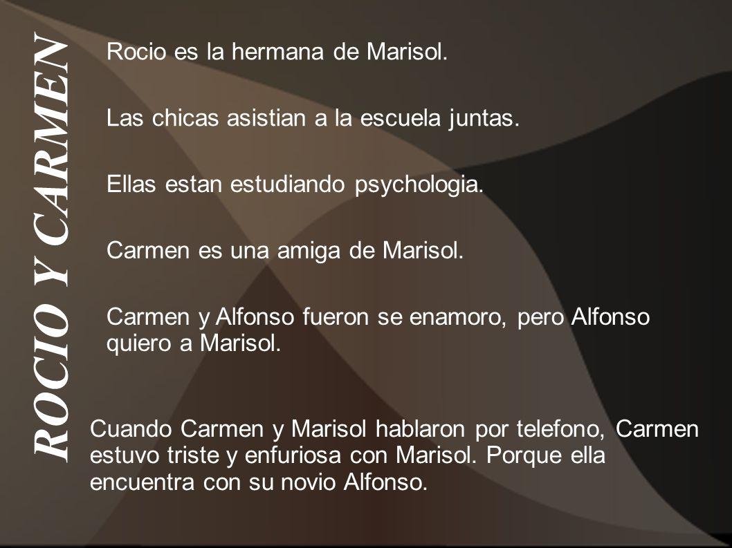 ROCIO Y CARMEN Rocio es la hermana de Marisol.