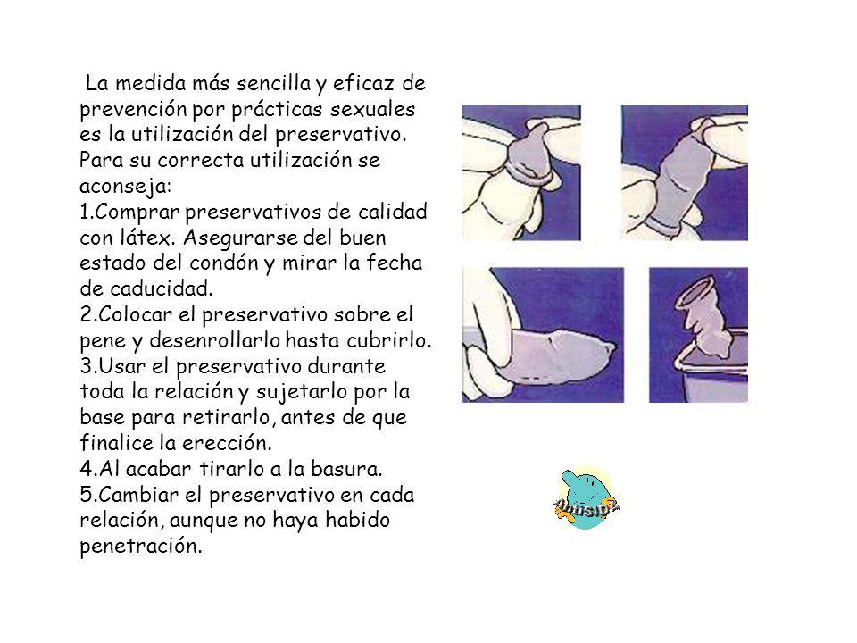 La medida más sencilla y eficaz de prevención por prácticas sexuales es la utilización del preservativo. Para su correcta utilización se aconseja: