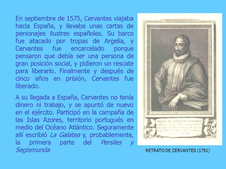 En septiembre de 1575, Cervantes viajaba hacia España, y llevaba unas cartas de personajes ilustres españoles. Su barco fue atacado por tropas de Argelia, y Cervantes fue encarcelado porque pensaron que debía ser una persona de gran posición social, y pidieron un rescate para liberarlo. Finalmente y después de cinco años en prisión, Cervantes fue liberado.