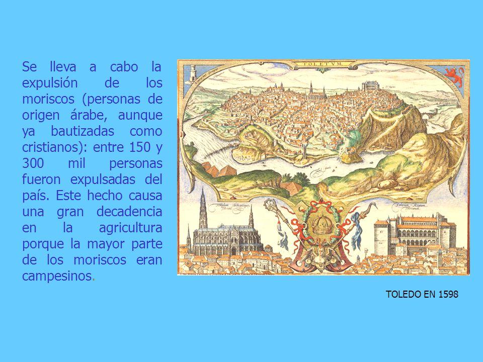 Se lleva a cabo la expulsión de los moriscos (personas de origen árabe, aunque ya bautizadas como cristianos): entre 150 y 300 mil personas fueron expulsadas del país. Este hecho causa una gran decadencia en la agricultura porque la mayor parte de los moriscos eran campesinos.