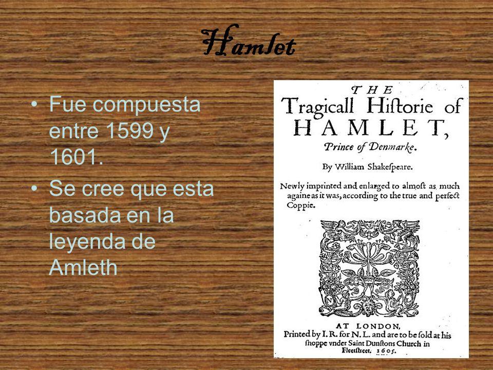Hamlet Fue compuesta entre 1599 y 1601.